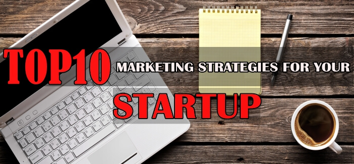 Top 10 Marketing Strategies For Business Startups